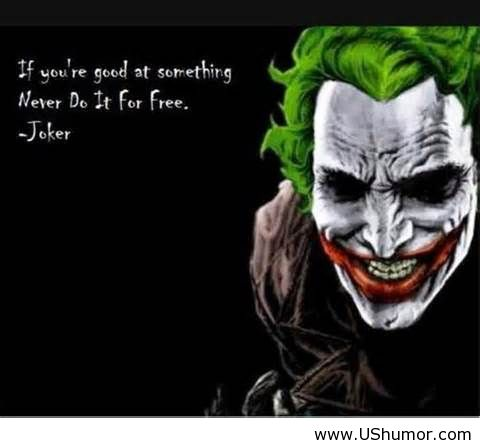 Funny But Inspirational Quotes THE JOKER'S ADVICE   SADLY FUNNY BUT TRUE Funny But Inspirational Quotes